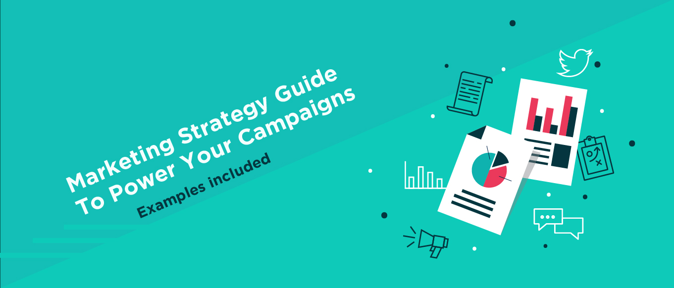 Marketing Strategy Guide and Implementation Examples To Power Your Campaigns